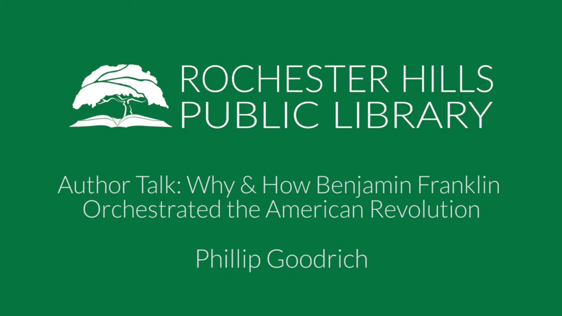 Author Talk: Why & How Benjamin Franklin Orchestrated the American Revolution with Phillip Goodrich