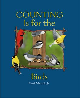 Counting is for the birds book cover. Cardinals, chickadees, and finches rest on a tree trunk. A yellow finch flies out of the frame.