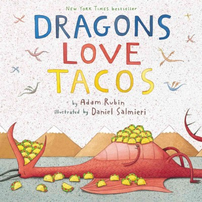 Dragons love tacos book cover. A very full dragon lies on his back with tacos stacked in his mouth and on his stomach. Tacos surround the dragon on the ground.