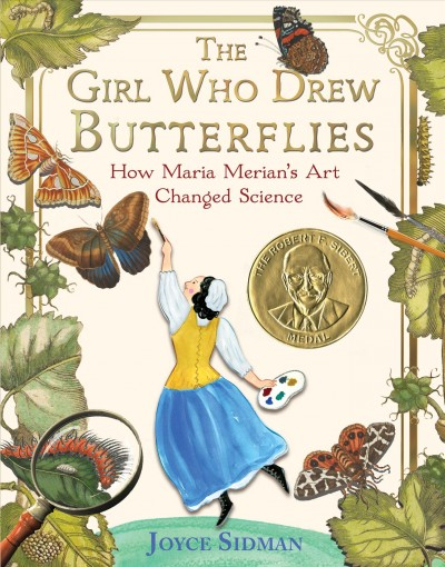 The girl who drew butterflies book cover. An illustration of Maria Merian shows her painting a butterfly onto the cover of the book. There are butterflies, caterpillars, and chrysalises all around the edges of the cover.